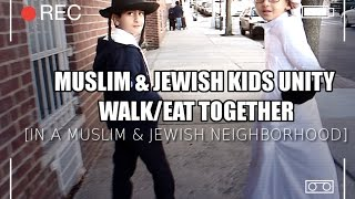 MUSLIM KID & JEWISH KlD WALK SIDE BY SIDE [UNITED IN MUSLIM/JEWISH NEIGHBORHOODS]PART 1