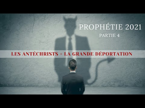 Prophétie 2021 : Les antéchrists + Grande Déportation Spirituelle   Partie  4