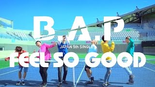 【MV】B.A.P「FEEL SO GOOD」Full Ver. (JAPAN 5TH SINGLE / 2016.07.13)