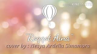 Download Lagu Roqqot Aina (Lagu Religi) Cover by Nesya Gratis STAFABAND