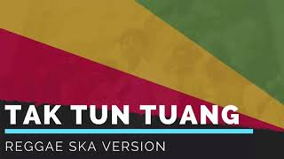 TAK TUN TUANG - Upiak (Lirik) | Cover Reggae SKA