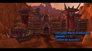 """Let's Play World of Warcraft #1 """"L'éveil du guerrier"""""""