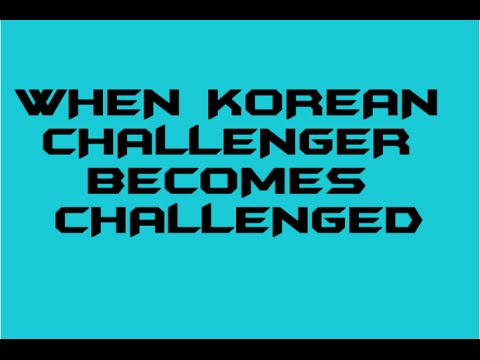 When Korean Challenger Becomes Challenged video