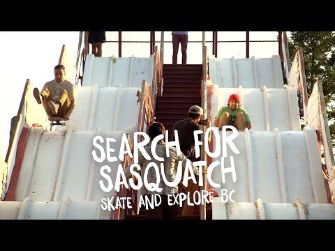 Search For Sasquatch - Skate & Explore BC