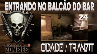 COD BO2 - ZOMBIES 24 - Entrando no balcão do bar - Cidade/Tranzit . (Funcionando)