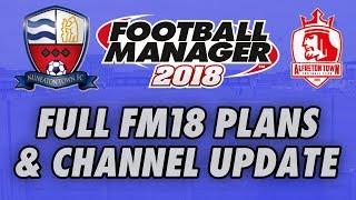 Full Football Manager 2018 Plans | Channel Update | New FM18 Series
