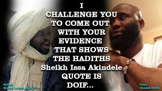 COME OUT WITH EVIDENCE THAT SHOWS THE HADITHS Sheikh Issa Akindele QUOTE IS DOIF.