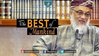 The BEST of Mankind – Mirza Yawar Baig