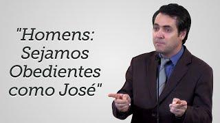 """""""Homens: Sejamos Obedientes como José"""" - Leandro Lima"""