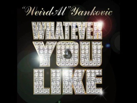"""Weird Al"" Yankovic - Whatever You Like"