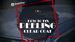 How to fix peeling Clear Coat on a vehicle
