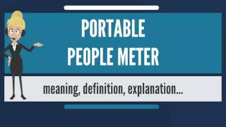 What is PORTABLE PEOPLE METER? What does PORTABLE PEOPLE METER mean? PORTABLE PEOPLE METER meaning