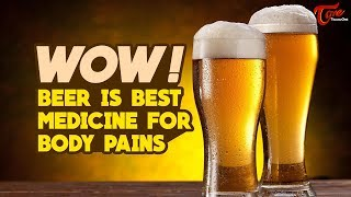Wow ! Beer Is Best Medicine For Body Pains