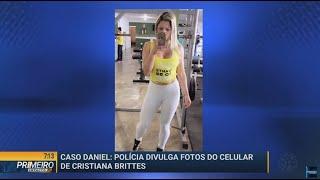 Caso Daniel: polícia divulga fotos do celular de Cristina Brittes - Primeiro Impacto PR (12/07/19)