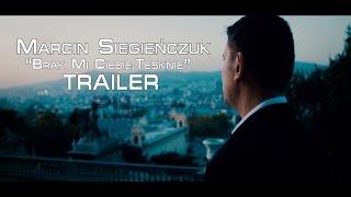 Marcin Siegieńczuk - Brak mi Ciebie, tęsknie (Trailer)