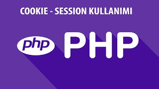 SIFIRDAN PHP DERSLERİ - COOKIE - SESSION - KULLANIMI