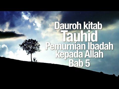 Ceramah Agama Islam: Dauroh Akidah, Kitab Tauhid, Bab 5 - Ustadz Dr. Firanda Andirja, MA.