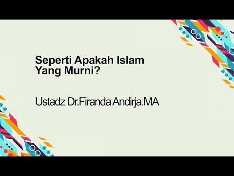 SEPERTI APAKAH ISLAM YANG MURNI? - Ustadz Dr.Firanda Andirja.MA