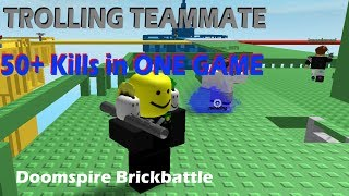 TROLLING TEAMMATE AND 50+ KILLS IN DOOMSPIRE BRICKBATTLE
