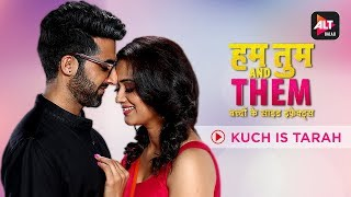 Kuch Is Tarah | Music Video | Hum Tum Aur Them | Kingshuk Chakravarty | ALTBalaji