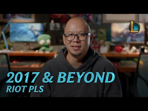 2017 and Beyond | Riot Pls - League of Legends