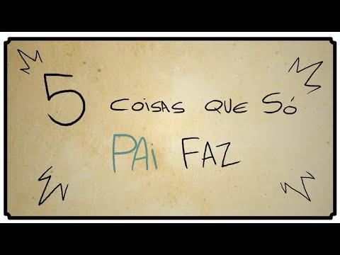 5 COISAS QUE SÓ PAI FAZ