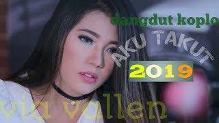 Via vallen - aku takut koplo dangdut indonesia 2019