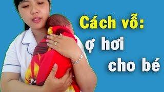 Hướng dẫn: Cách vỗ ợ hơi cho trẻ sơ sinh tại nhà ✩ Mẹ và Bé