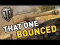 World of Tanks || THAT ONE BOUNCED!