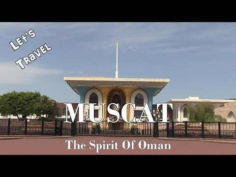 Let's Travel: Muscat (Muskat) - The Spirit Of Oman