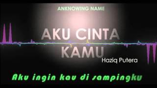 Aku Cinta Kamu by Haziq Putera lirik