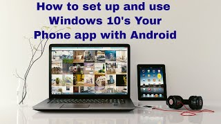 How to set up and use Windows 10's Your Phone app with Android