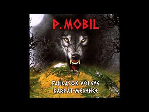 P.Mobil - Ha Megszólalnál (Farkasok Völgye - Kárpát-medence - 2014) - Dalszöveggel