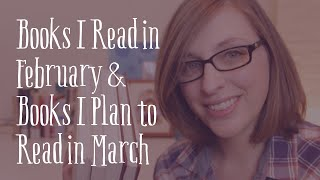 Books I Read in February & Books I Plan to Read in March