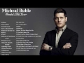 Michael Buble Greatest Hits 2017  Michael Buble Best Of Playlist [Music Plus] -