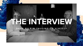 The Interview // Dave Gilpin talking to himself