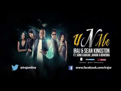 U n Me - Iraj & Sean Kingston Ft. Sonu Kakkar  Janani & Bohemia...