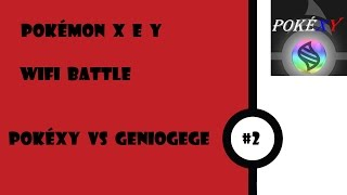 Pokémon X e Y Wifi Battle #2 - Vs GenioGege