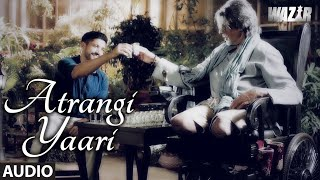 ATRANGI YAARI Full Song (AUDIO) | Wazir | Amitabh Bachchan, Farhan Akhtar | T- Series