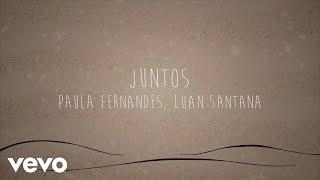 Paula Fernandes, Luan Santana - Juntos (Lyric Video)