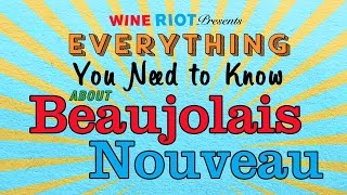 Everything You Need to Know About Beaujolais Nouveau