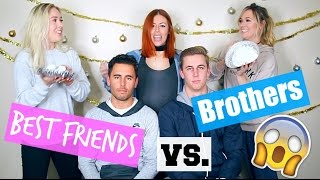 Best Friends vs. Brothers!!