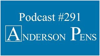Anderson Pens Podcast #291