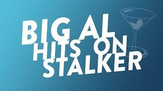 Big Al Hits on His Stalker