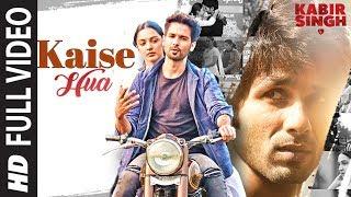 Full Song: Kaise Hua | Kabir Singh | Shahid K, Kiara A, Sandeep V | Vishal Mishra, Manoj Muntashir