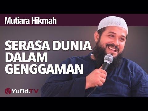 Mutiara Hikmah: Serasa Dunia Dalam Genggaman - Ustadz Subhan Bawazier.