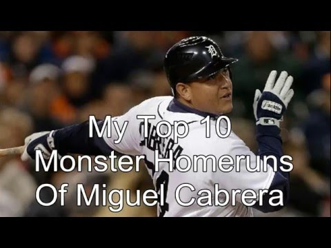 My Top 10 Monster Homeruns Of Miguel Cabrera