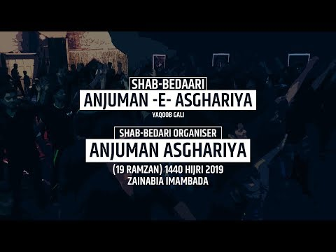 Shabbedari Shab -e- Shahadat Imam Ali (a.s) Anjuman  -E- Asghariya Yaqoob Gali | 19 Ramzan 2019