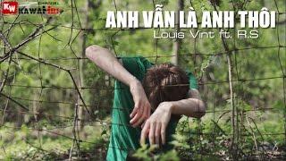 Anh Vẫn Là Anh Thôi - Louis Vint ft. R.S [ Video Lyrics ]