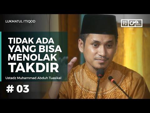 Lumatul Itiqad (3) : Tidak Ada Yang Bisa Menolak Takdir - Ustadz M Abduh Tuasikal